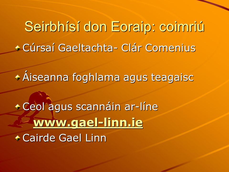 Seirbhísí don Eoraip: coimriú Cúrsaí Gaeltachta- Clár Comenius Áiseanna foghlama agus teagaisc Ceol agus scannáin ar-líne www.gael-linn.ie www.gael-li