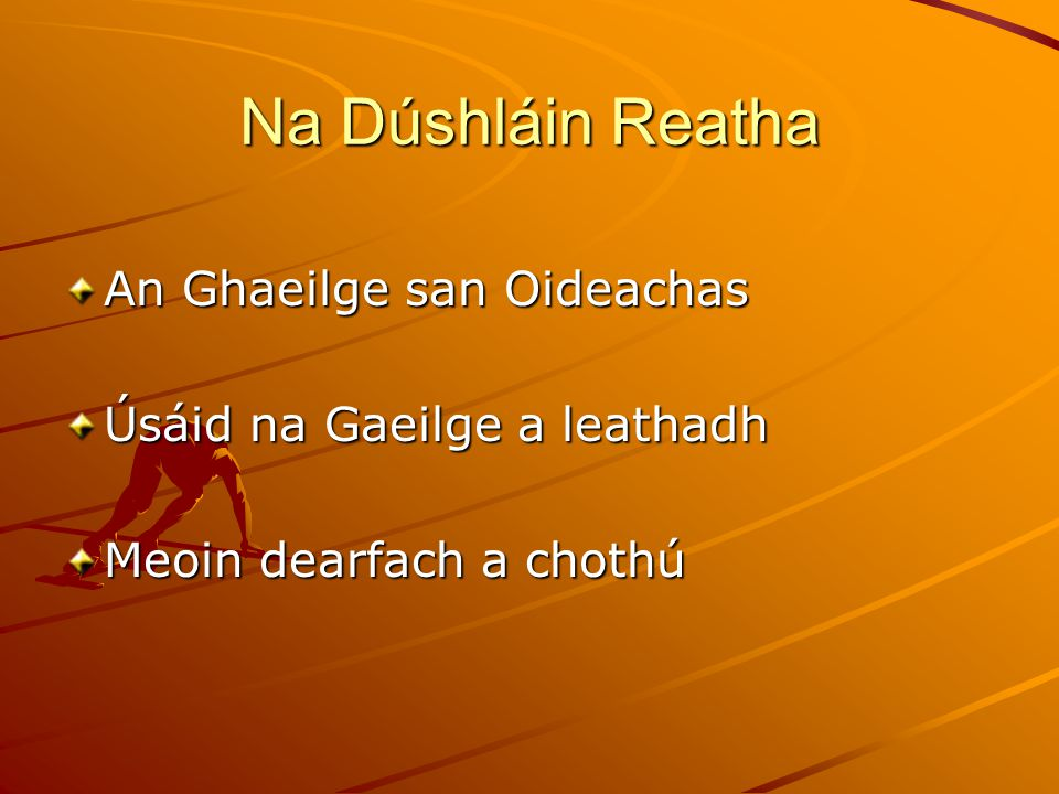 Réimsí Oibre 1.Múineadh na Gaeilge 2.Tacú le Múineadh na Gaeilge 3.Tacú le hÚsáid na Gaeilge 4.