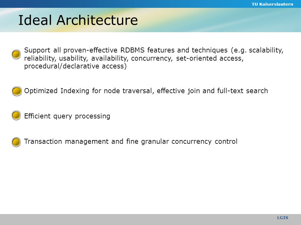 Ideal Architecture TU Kaiserslautern LGIS Support all proven-effective RDBMS features and techniques (e.g.