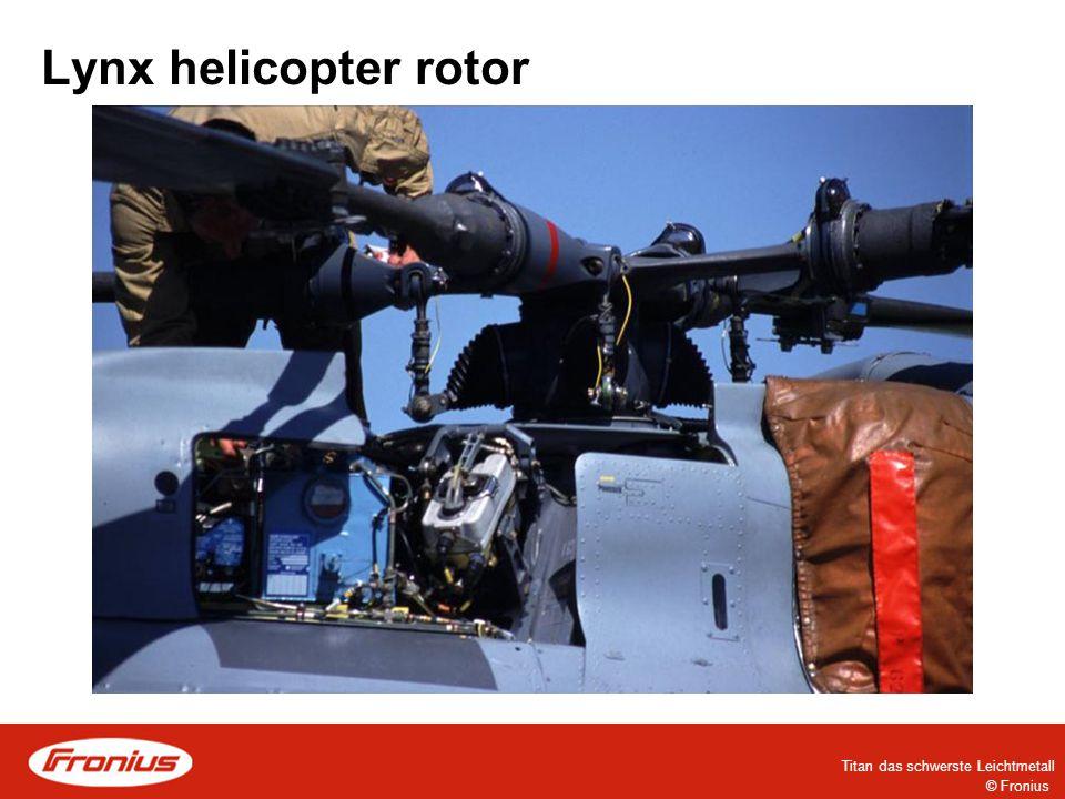 © Fronius Titan das schwerste Leichtmetall Lynx helicopter rotor