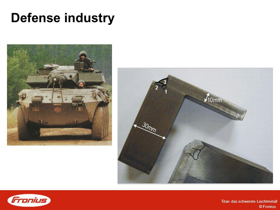 © Fronius Titan das schwerste Leichtmetall Defense industry