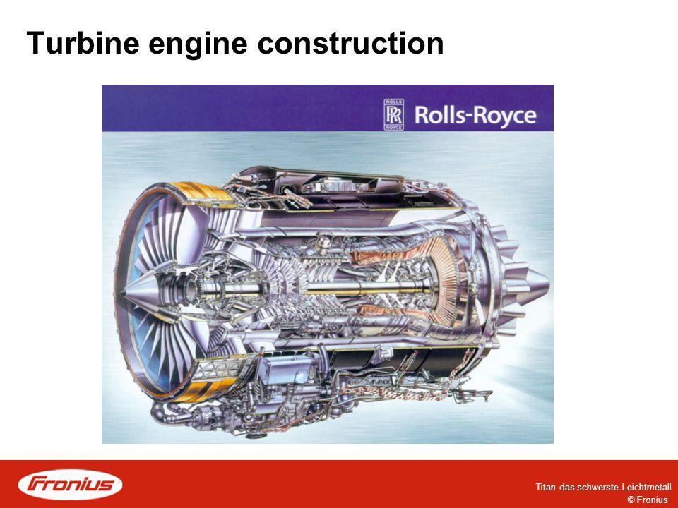 © Fronius Titan das schwerste Leichtmetall Turbine engine construction