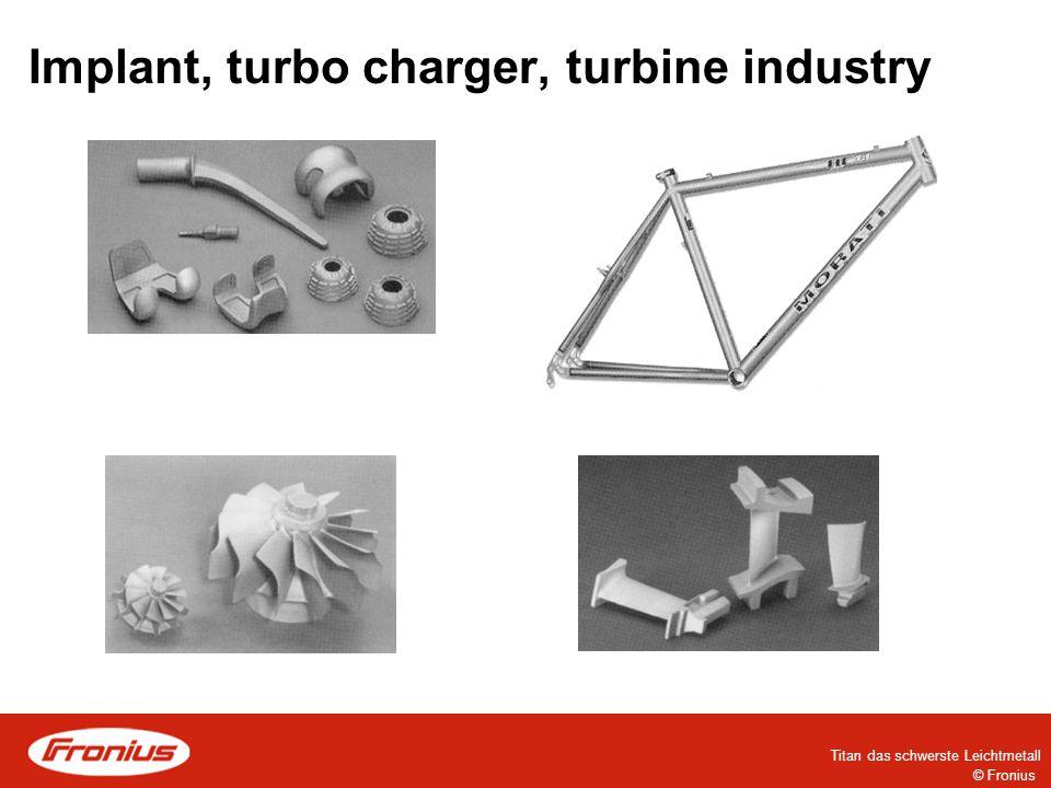 © Fronius Titan das schwerste Leichtmetall Implant, turbo charger, turbine industry