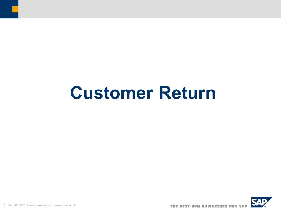  SAP AG 2002, Title of Presentation, Speaker Name 14 Customer Return
