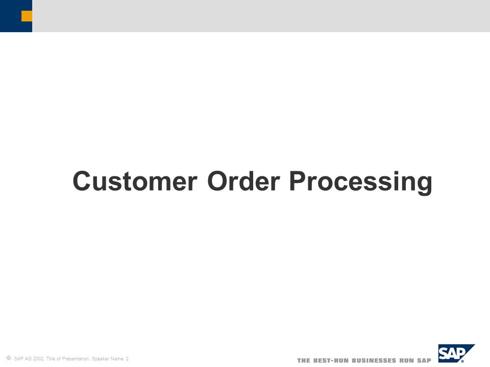  SAP AG 2002, Title of Presentation, Speaker Name 2 Customer Order Processing