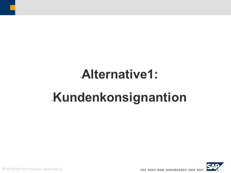  SAP AG 2002, Title of Presentation, Speaker Name 24 Alternative1: Kundenkonsignantion