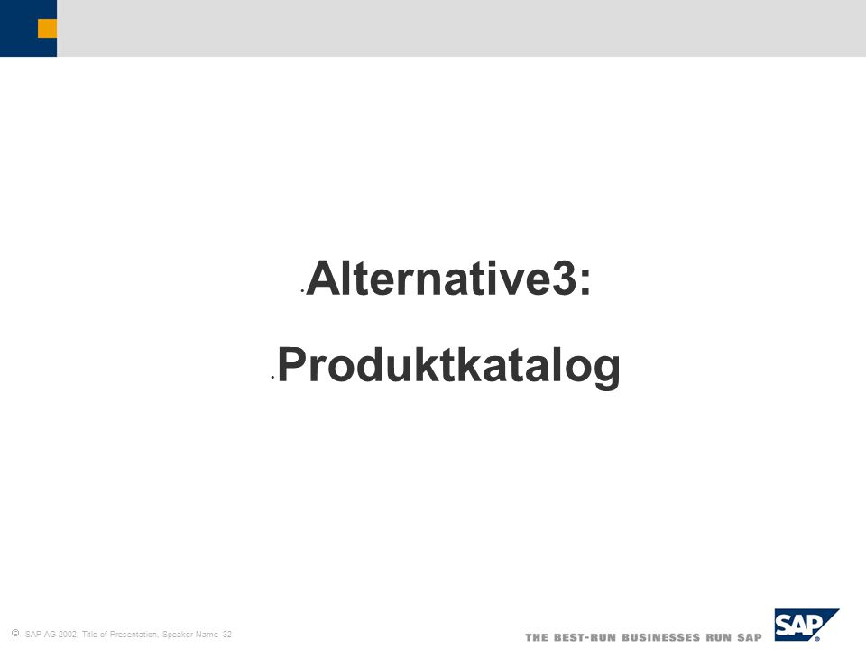  SAP AG 2002, Title of Presentation, Speaker Name 32 Alternative3: Produktkatalog