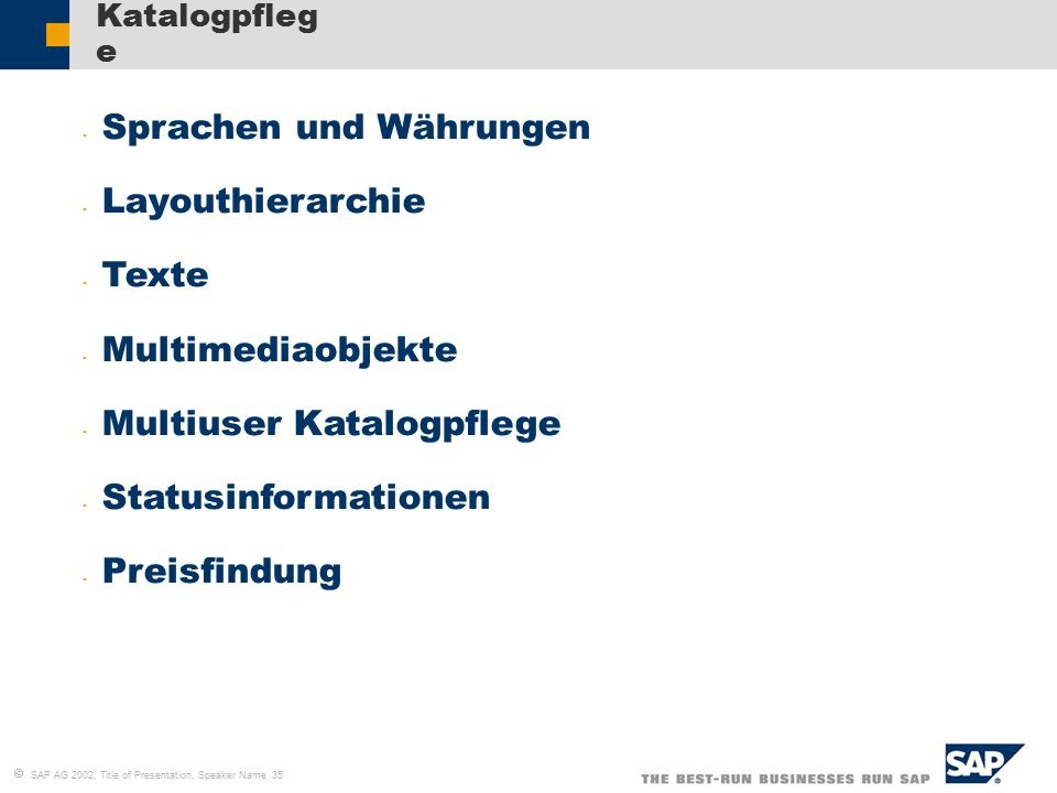  SAP AG 2002, Title of Presentation, Speaker Name 35 Katalogpfleg e Sprachen und Währungen Layouthierarchie Texte Multimediaobjekte Multiuser Katalog