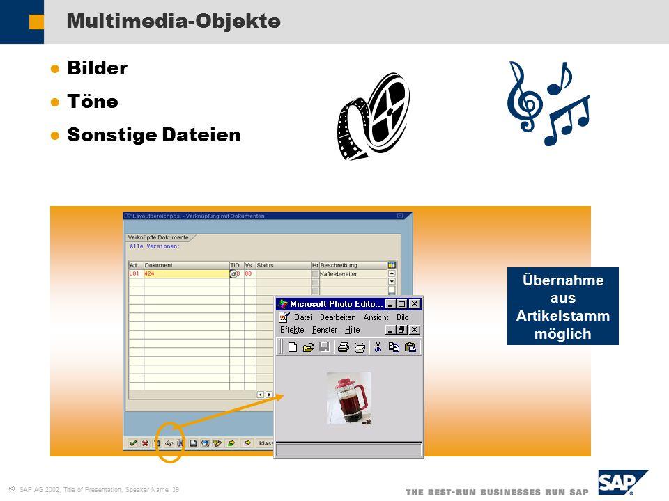  SAP AG 2002, Title of Presentation, Speaker Name 39 Multimedia-Objekte Übernahme aus Artikelstamm möglich l Bilder l Töne l Sonstige Dateien