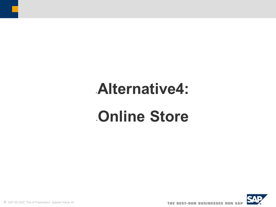  SAP AG 2002, Title of Presentation, Speaker Name 44 Alternative4: Online Store