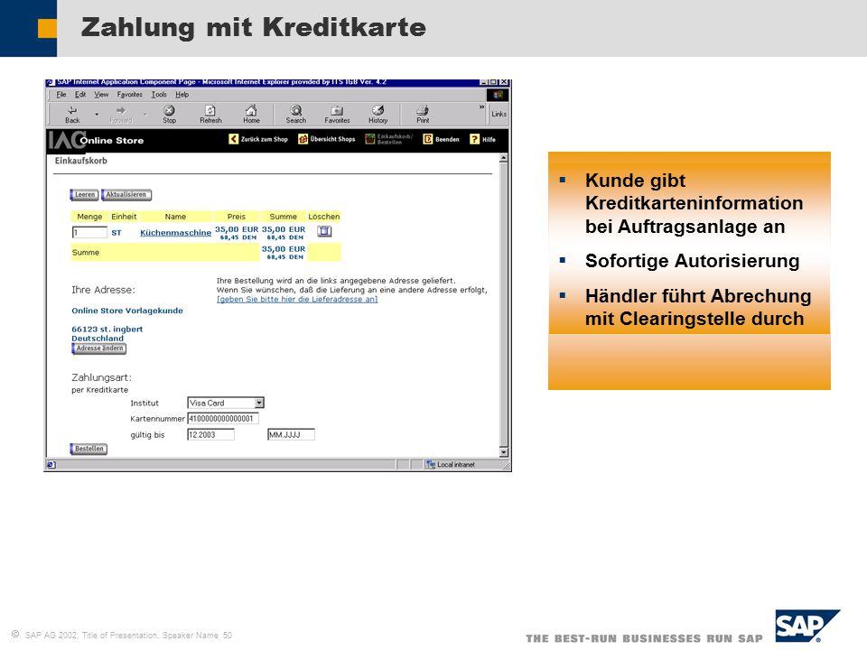  SAP AG 2002, Title of Presentation, Speaker Name 50 Zahlung mit Kreditkarte  Kunde gibt Kreditkarteninformation bei Auftragsanlage an  Sofortige Autorisierung  Händler führt Abrechung mit Clearingstelle durch