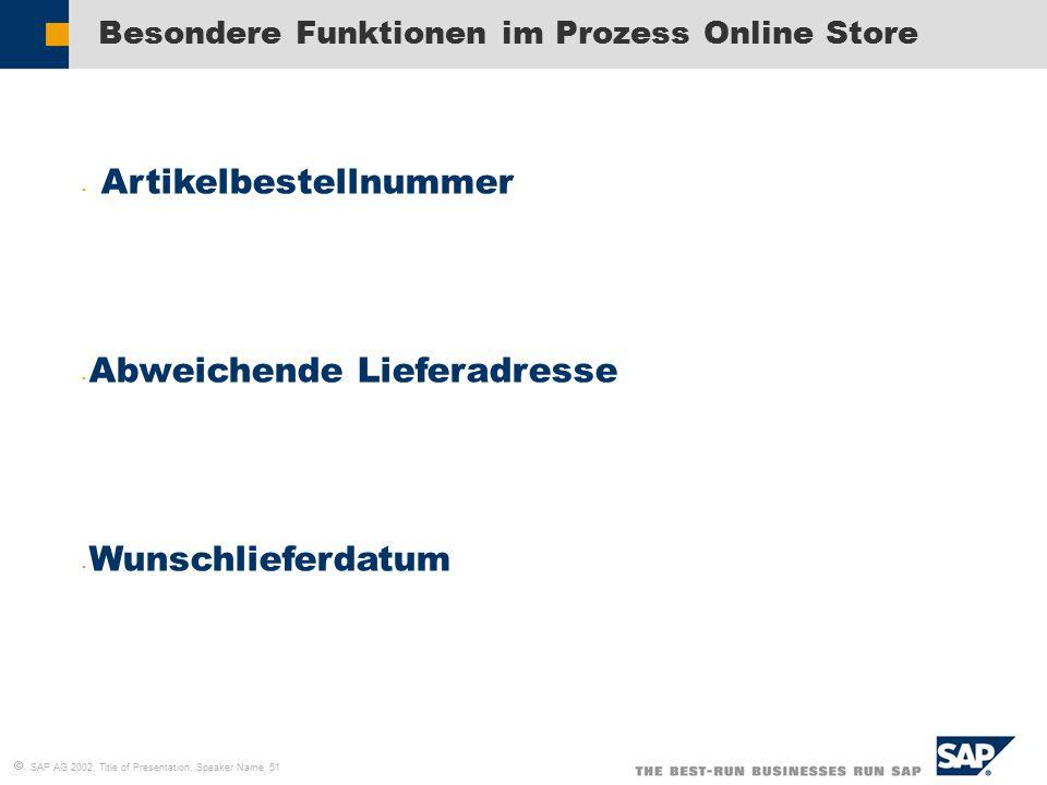  SAP AG 2002, Title of Presentation, Speaker Name 51 Besondere Funktionen im Prozess Online Store Artikelbestellnummer Abweichende Lieferadresse Wunschlieferdatum
