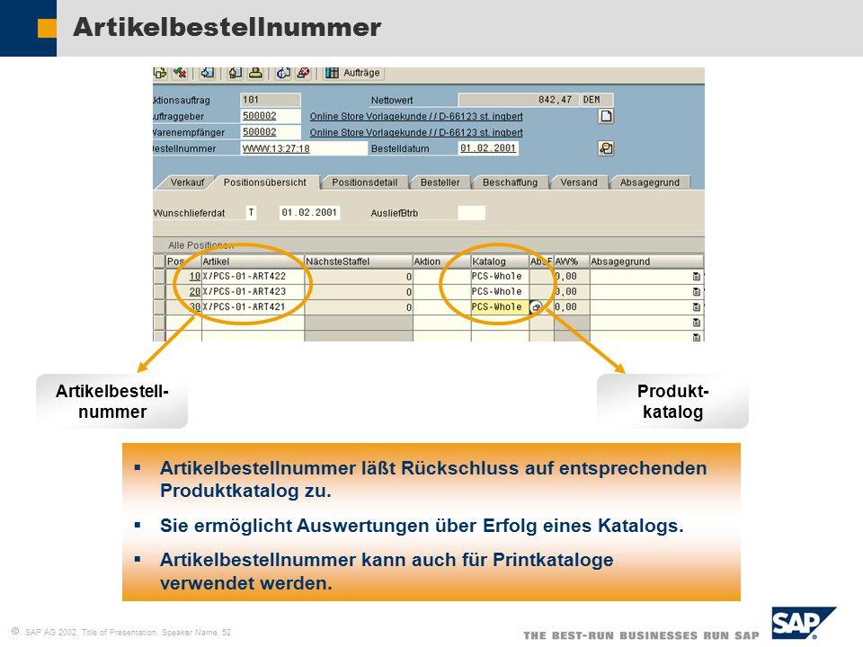  SAP AG 2002, Title of Presentation, Speaker Name 52 Artikelbestellnummer Produkt- katalog Artikelbestell- nummer  Artikelbestellnummer läßt Rückschluss auf entsprechenden Produktkatalog zu.