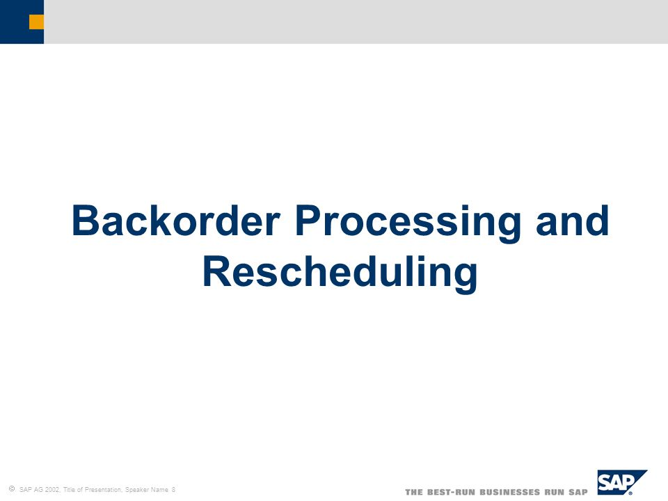  SAP AG 2002, Title of Presentation, Speaker Name 8 Backorder Processing and Rescheduling