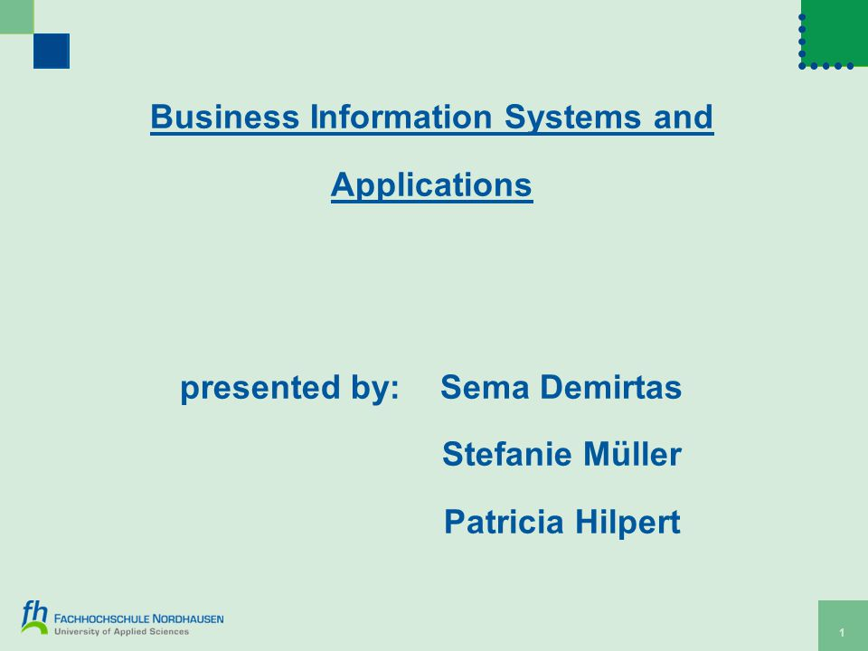 1 Business Information Systems and Applications presented by:Sema Demirtas Stefanie Müller Patricia Hilpert