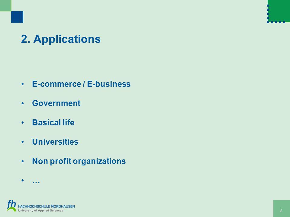 8 2. Applications E-commerce / E-business Government Basical life Universities Non profit organizations …