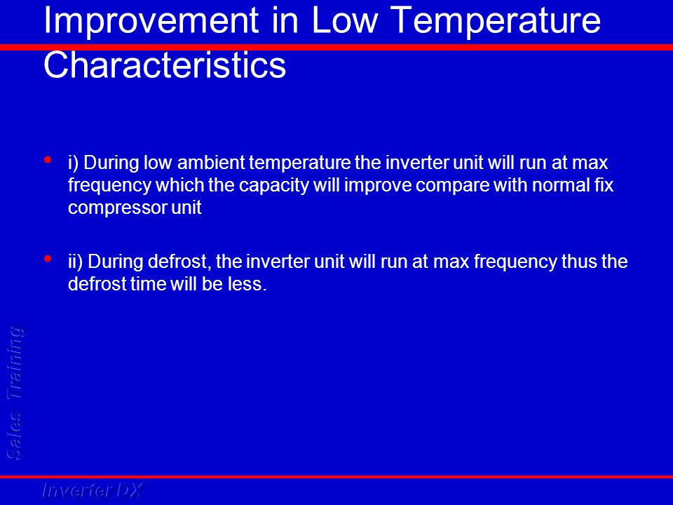 Improvement in Low Temperature Characteristics i) During low ambient temperature the inverter unit will run at max frequency which the capacity will i