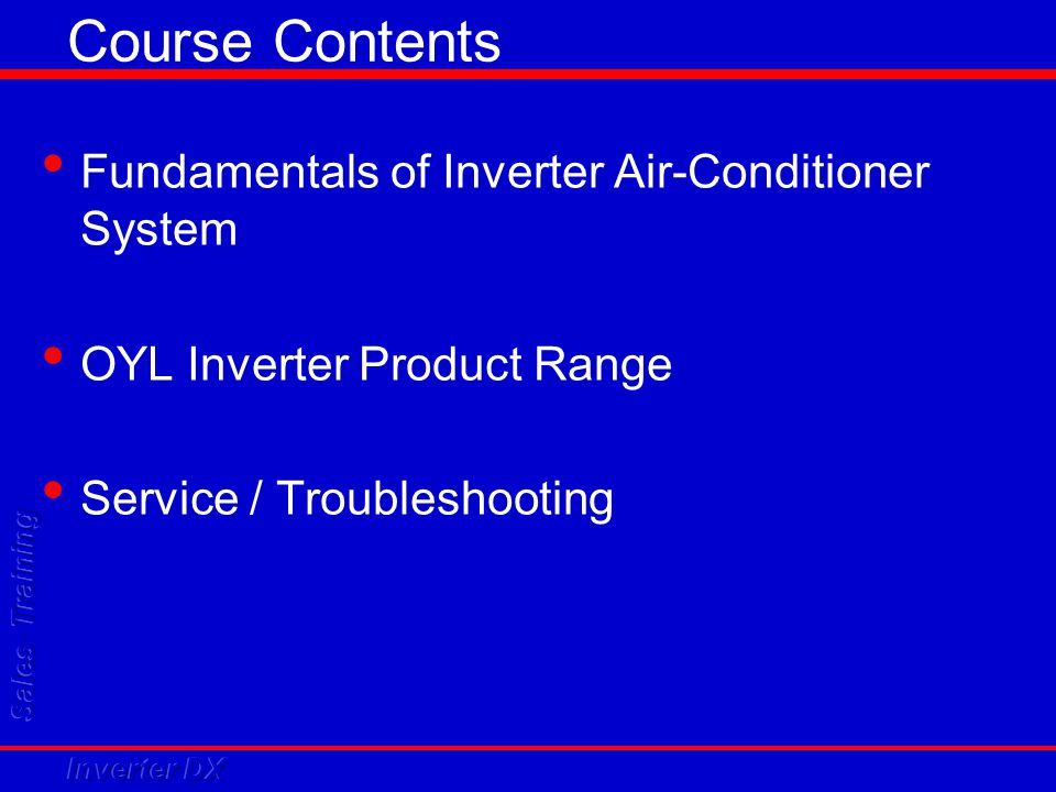 Course Contents Fundamentals of Inverter Air-Conditioner System OYL Inverter Product Range Service / Troubleshooting