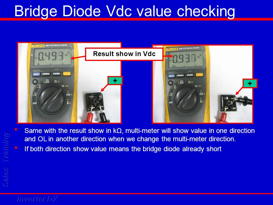 + + Result show in Vdc Same with the result show in kΩ, multi-meter will show value in one direction and OL in another direction when we change the mu