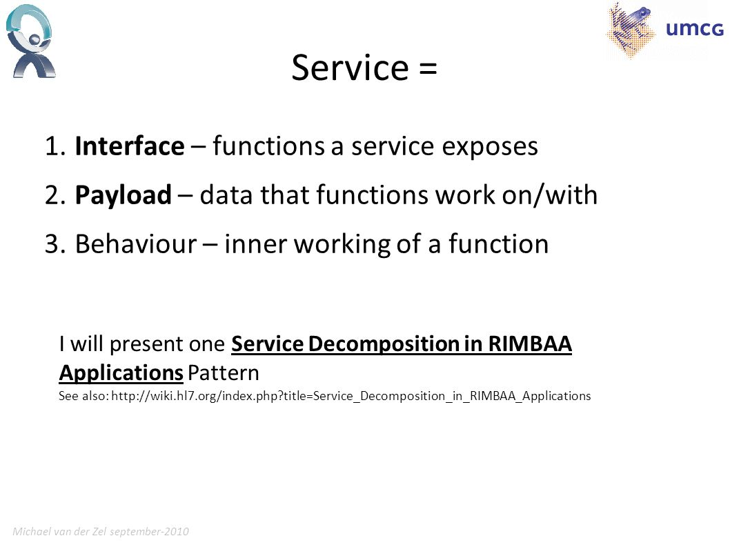 Michael van der Zel september-20105 Service = 1. Interface – functions a service exposes 2.