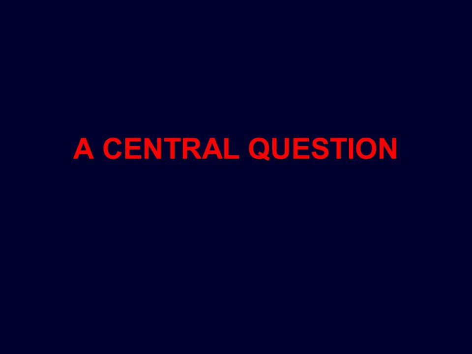 A CENTRAL QUESTION