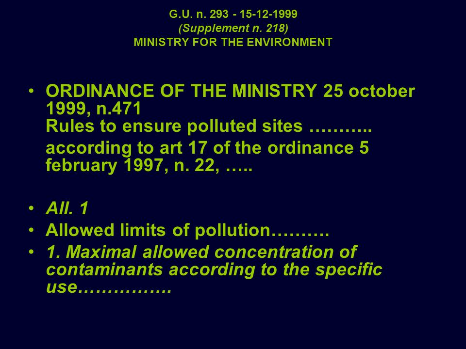 G.U. n. 293 - 15-12-1999 (Supplement n. 218) MINISTRY FOR THE ENVIRONMENT ORDINANCE OF THE MINISTRY 25 october 1999, n.471 Rules to ensure polluted si