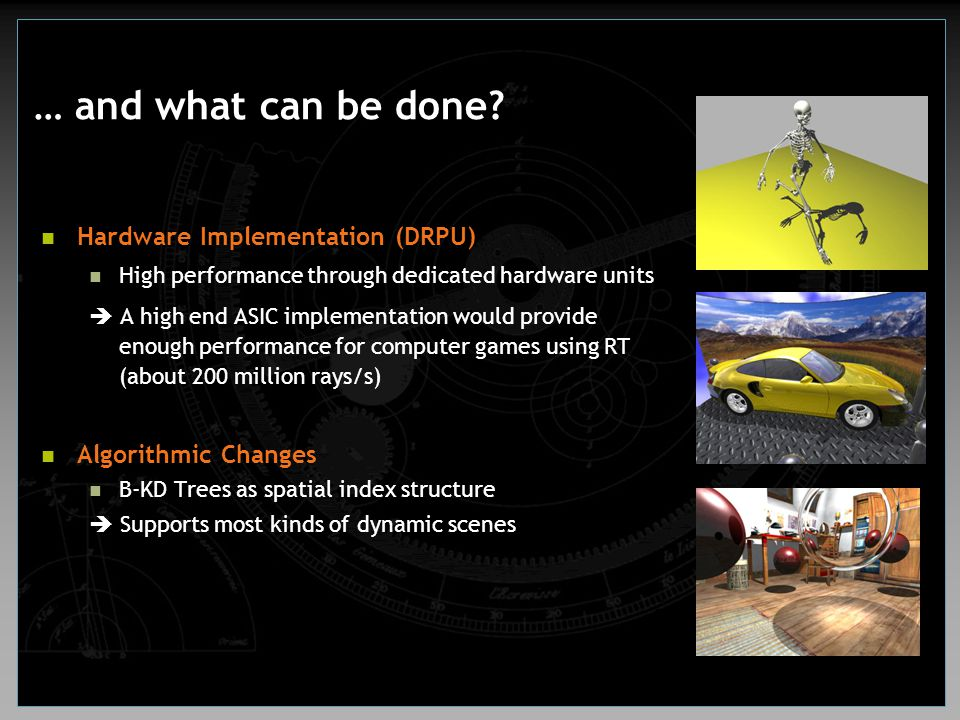 … and what can be done? Hardware Implementation (DRPU) High performance through dedicated hardware units  A high end ASIC implementation would provid