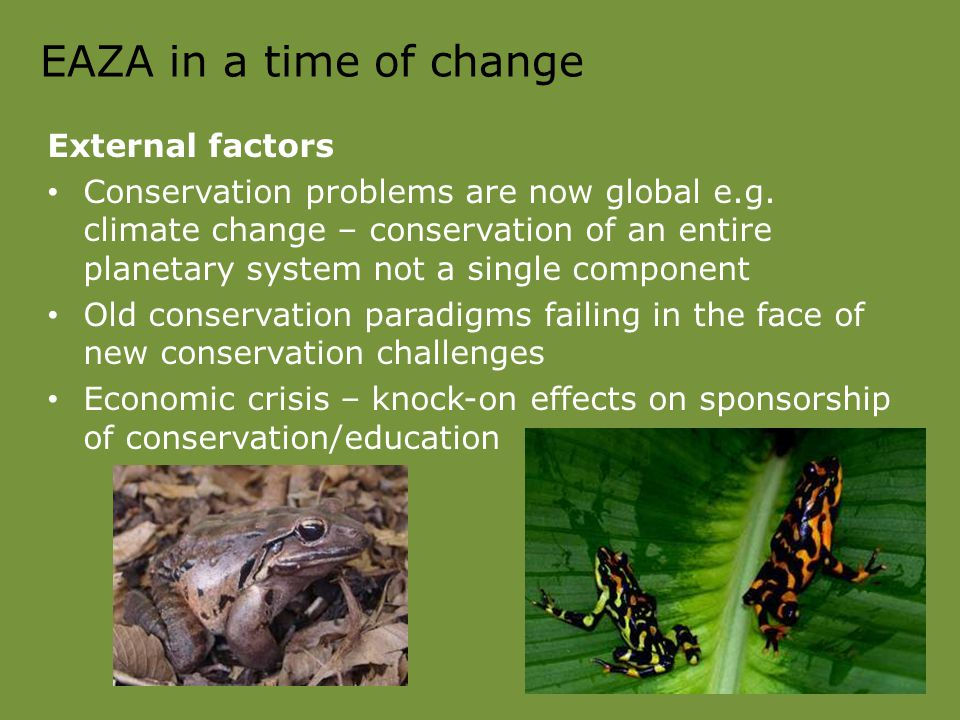 EAZA in a time of change External factors Conservation problems are now global e.g.