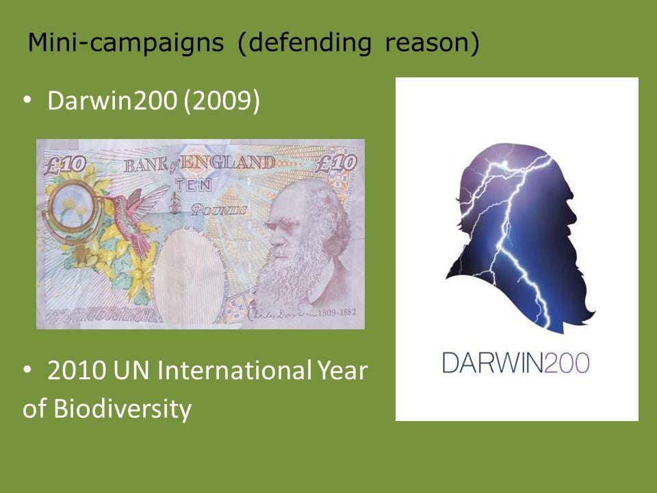 Mini-campaigns (defending reason) Darwin200 (2009) 2010 UN International Year of Biodiversity