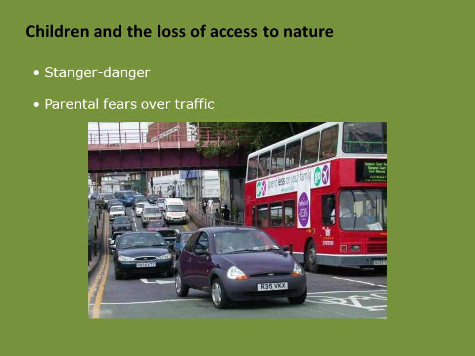 Children and the loss of access to nature Stanger-danger Parental fears over traffic