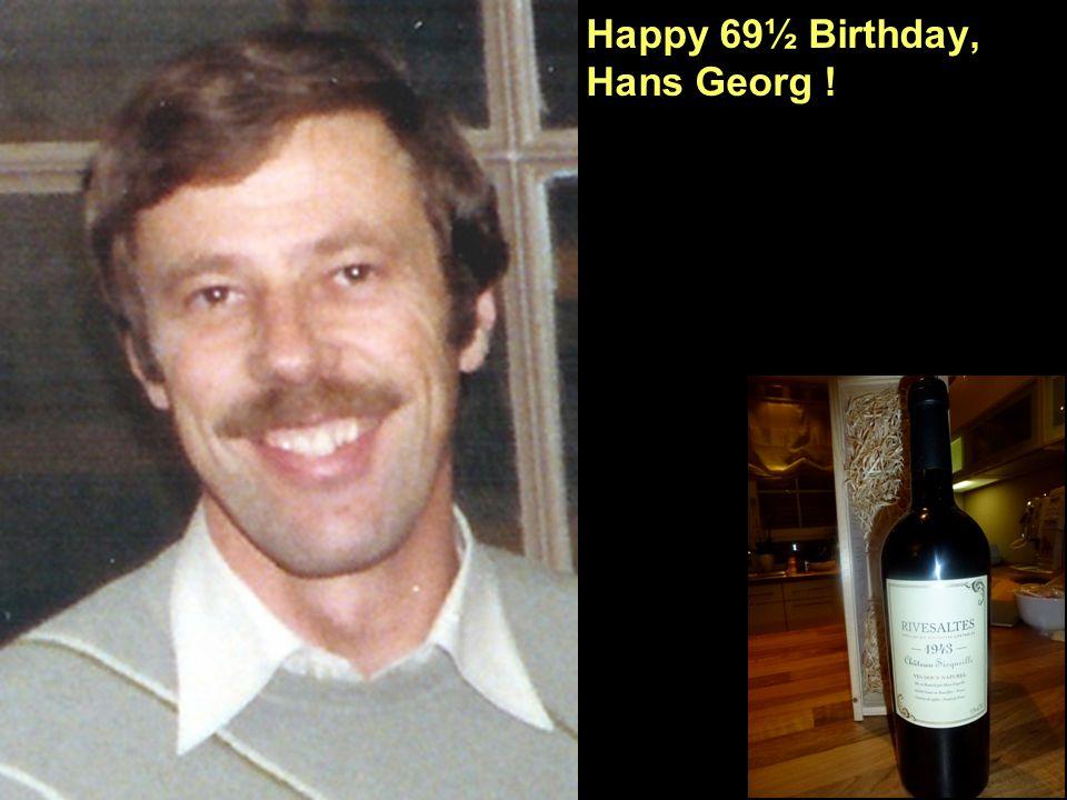 Happy 69½ Birthday, Hans Georg ! 24/5