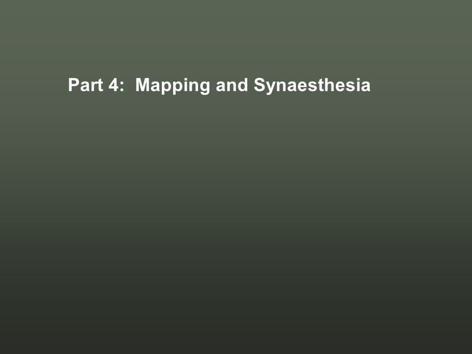 Part 4: Mapping and Synaesthesia