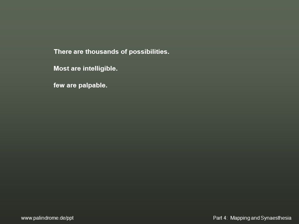 There are thousands of possibilities. Most are intelligible.