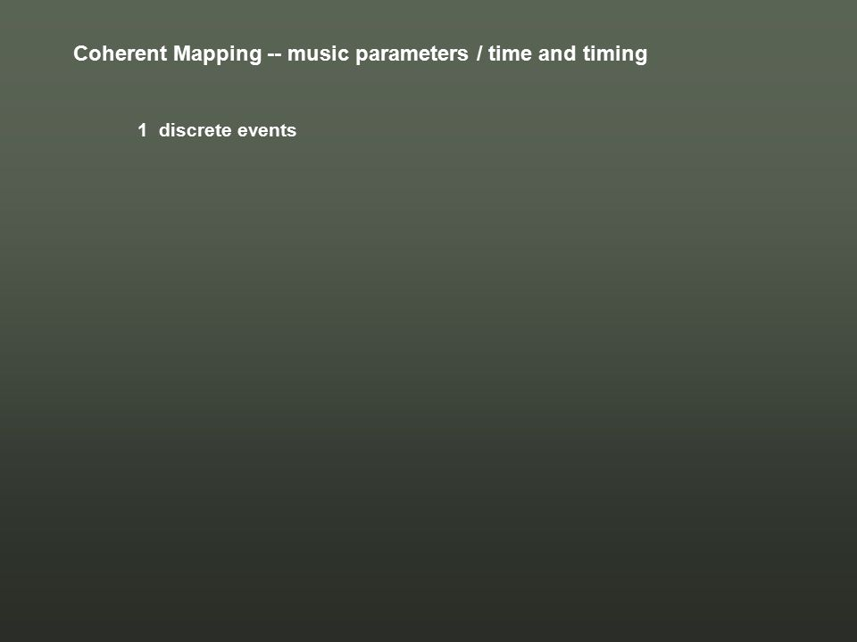 Coherent Mapping -- music parameters / time and timing 1 discrete events