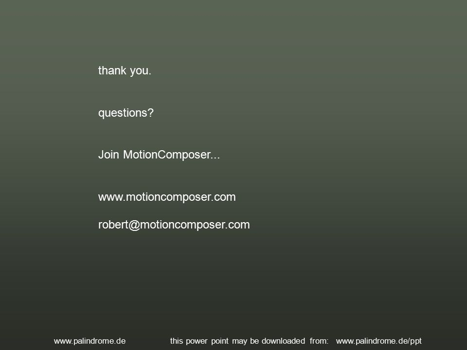 thank you. questions. Join MotionComposer...