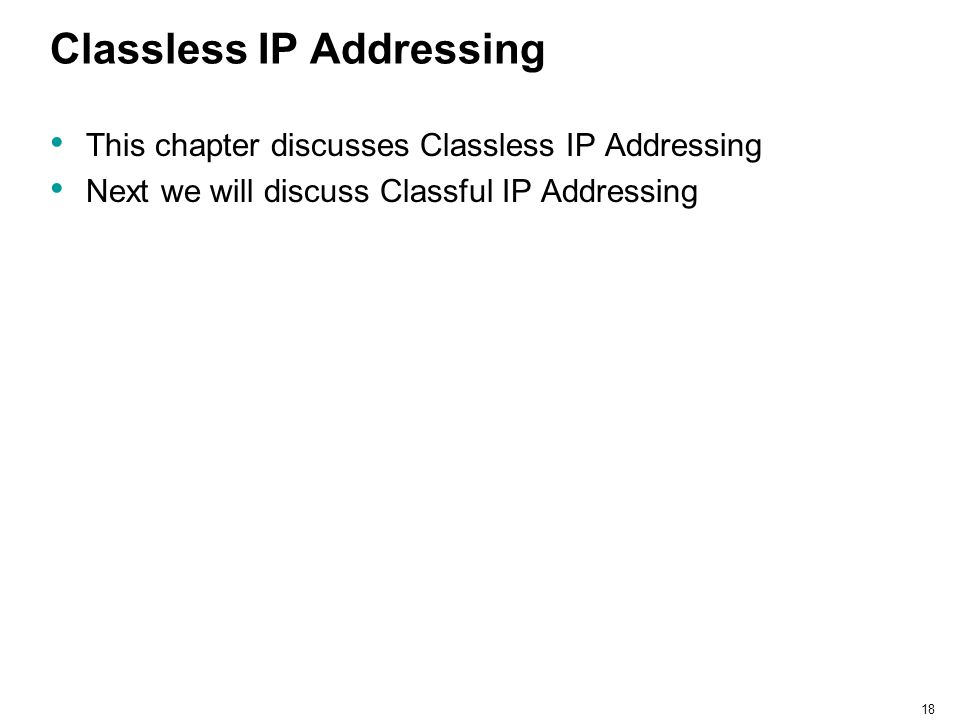 18 Classless IP Addressing This chapter discusses Classless IP Addressing Next we will discuss Classful IP Addressing