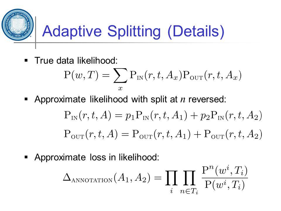 Adaptive Splitting (Details)  True data likelihood:  Approximate likelihood with split at n reversed:  Approximate loss in likelihood: