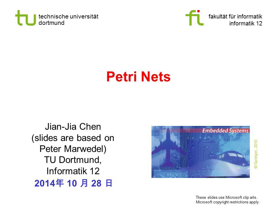 technische universität dortmund fakultät für informatik informatik 12 Petri Nets Jian-Jia Chen (slides are based on Peter Marwedel) TU Dortmund, Infor