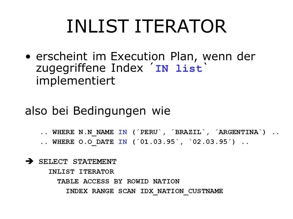 INLIST ITERATOR erscheint im Execution Plan, wenn der zugegriffene Index ´ IN list ` implementiert also bei Bedingungen wie..