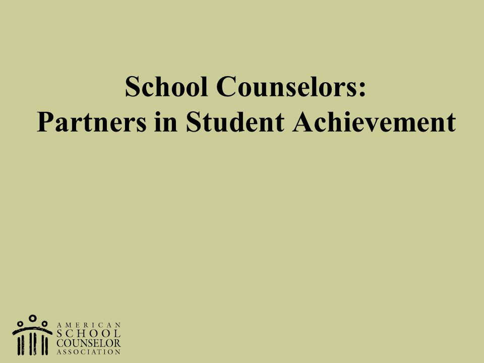 School Counselors: Partners in Student Achievement