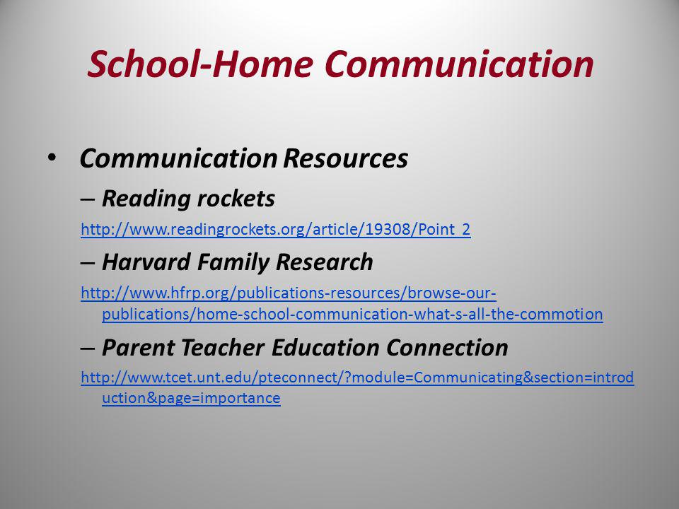 School-Home Communication Communication Resources – Reading rockets http://www.readingrockets.org/article/19308/Point 2 – Harvard Family Research http