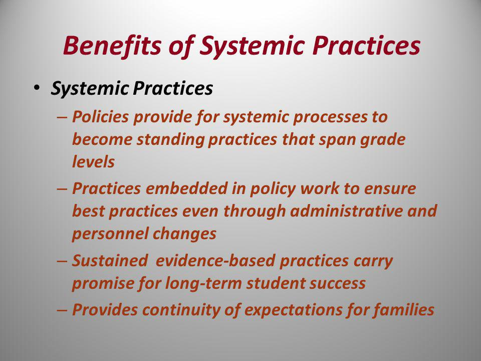Systemic Practices – Policies provide for systemic processes to become standing practices that span grade levels – Practices embedded in policy work t