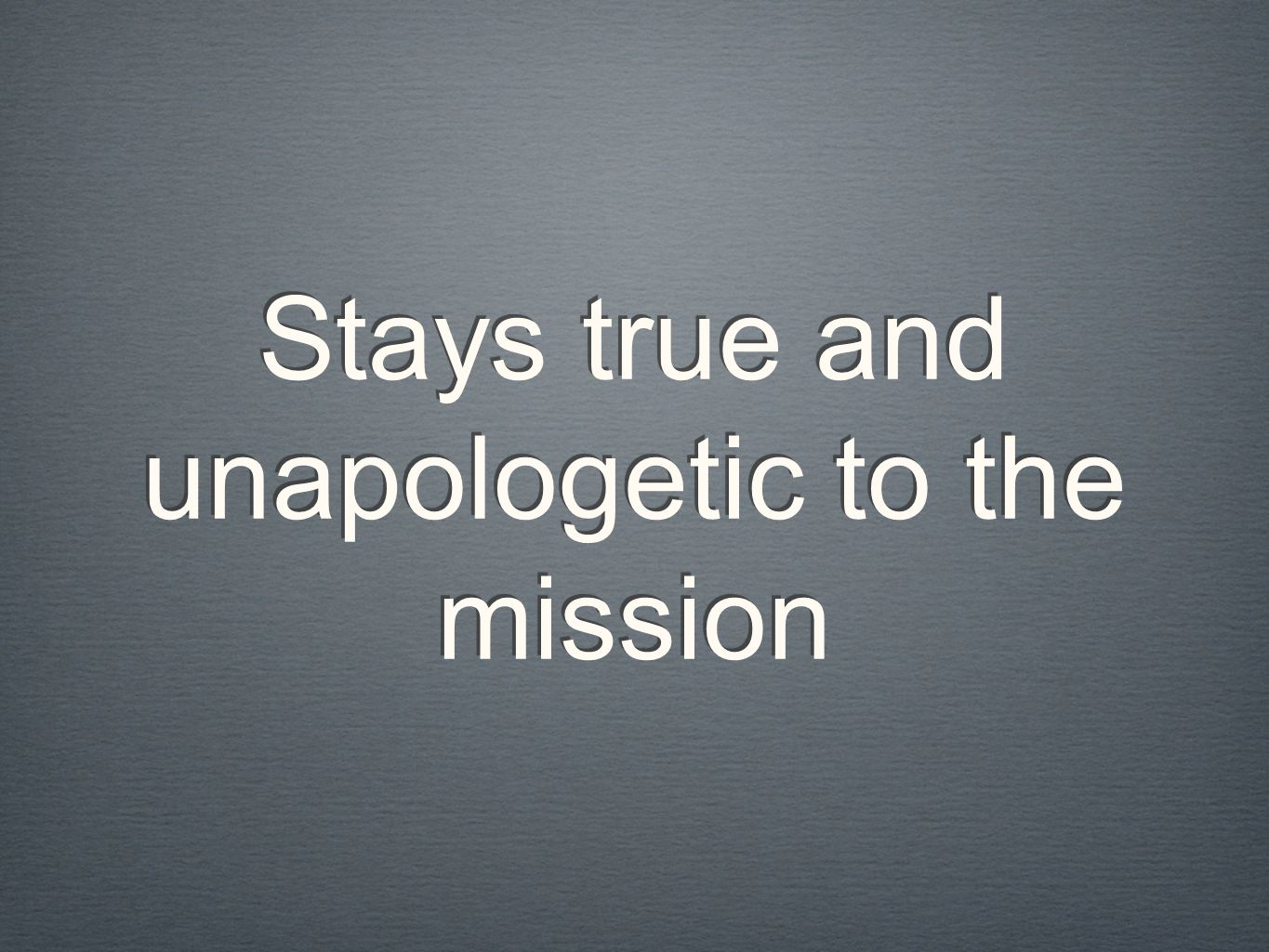 Stays true and unapologetic to the mission