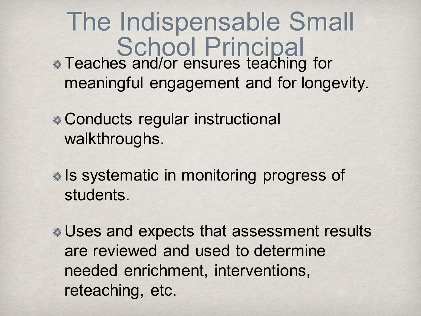 The Indispensable Small School Principal Teaches and/or ensures teaching for meaningful engagement and for longevity. Conducts regular instructional w
