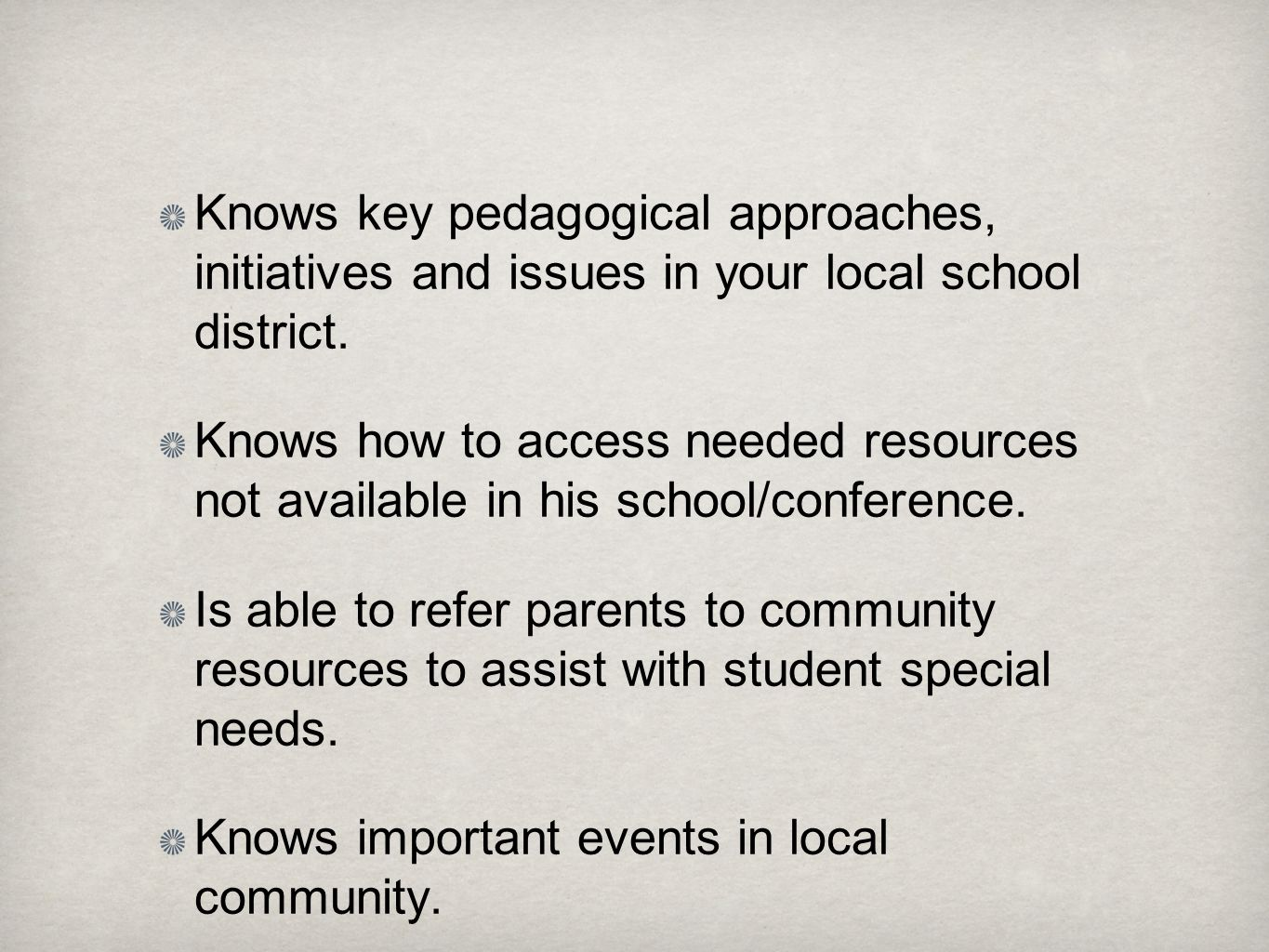 Knows key pedagogical approaches, initiatives and issues in your local school district.