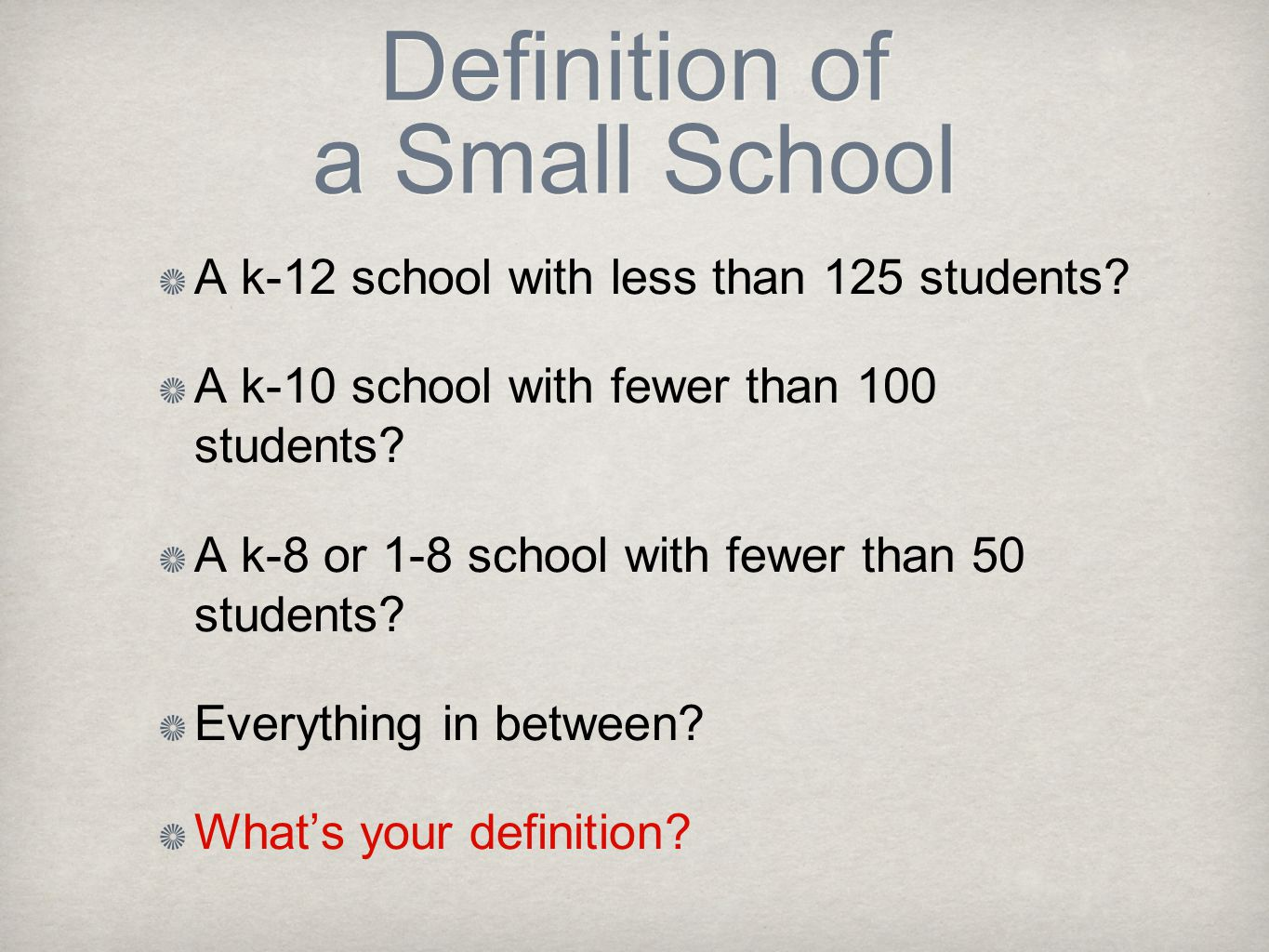 Definition of a Small School A k-12 school with less than 125 students.