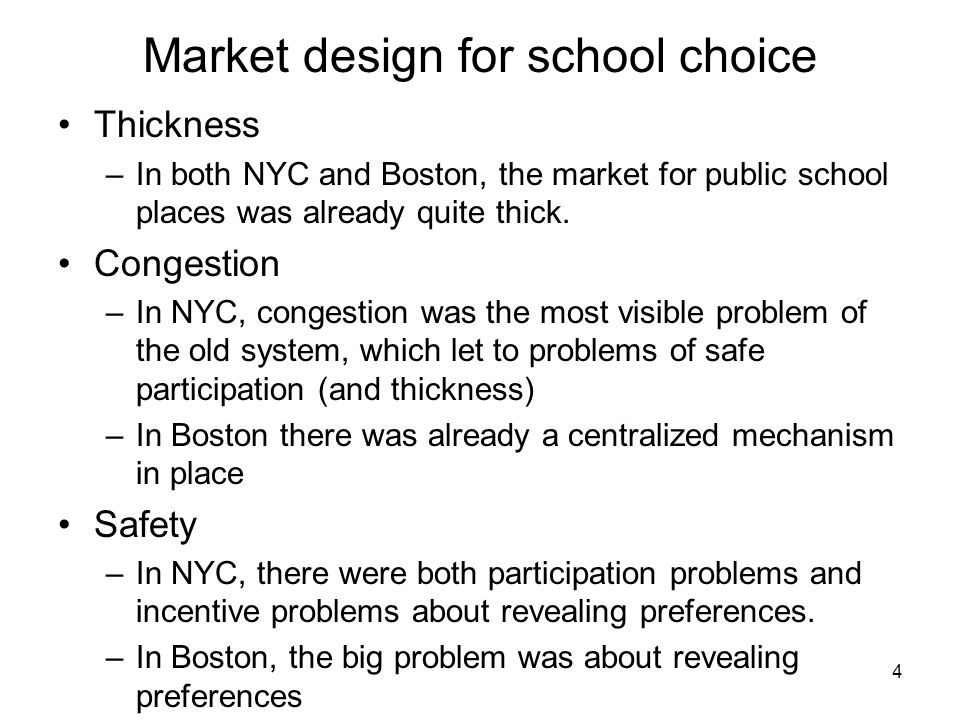 Market design for school choice Thickness –In both NYC and Boston, the market for public school places was already quite thick.
