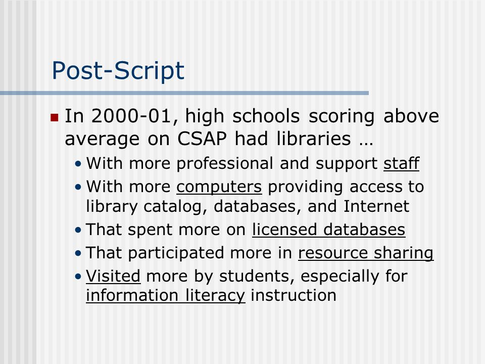 Post-Script In 2000-01, high schools scoring above average on CSAP had libraries … With more professional and support staff With more computers provid
