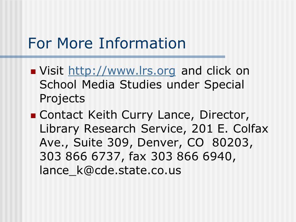 For More Information Visit http://www.lrs.org and click on School Media Studies under Special Projectshttp://www.lrs.org Contact Keith Curry Lance, Di