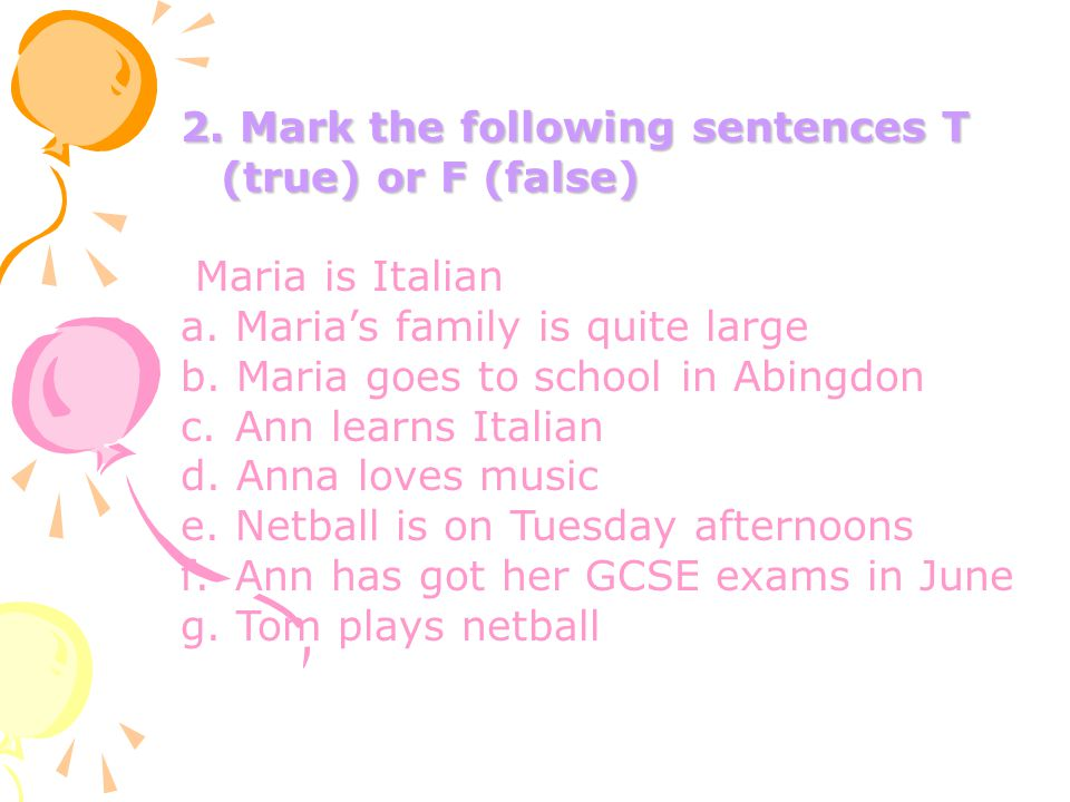 2. Mark the following sentences T (true) or F (false) Maria is Italian a. Maria's family is quite large b. Maria goes to school in Abingdon c. Ann lea